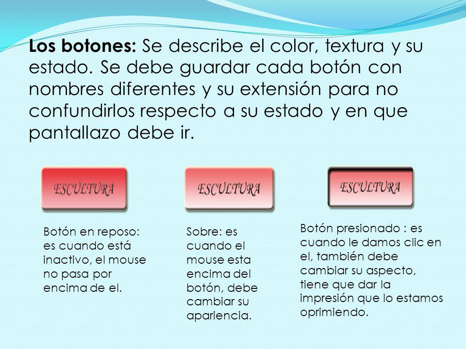 Los botones: Se describe el color, textura y su estado. Se debe guardar cada botón con nombres diferentes y su extensión para no confundirlos respecto