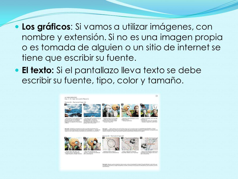 Los gráficos : Si vamos a utilizar imágenes, con nombre y extensión. Si no es una imagen propia o es tomada de alguien o un sitio de internet se tiene