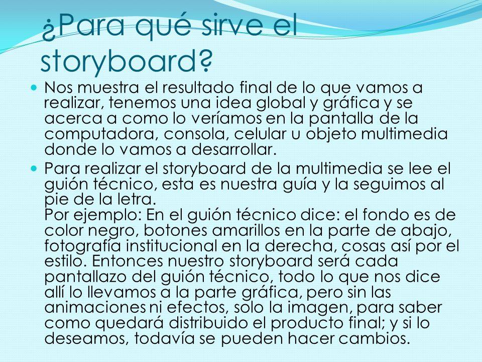 ¿Para qué sirve el storyboard? Nos muestra el resultado final de lo que vamos a realizar, tenemos una idea global y gráfica y se acerca a como lo verí