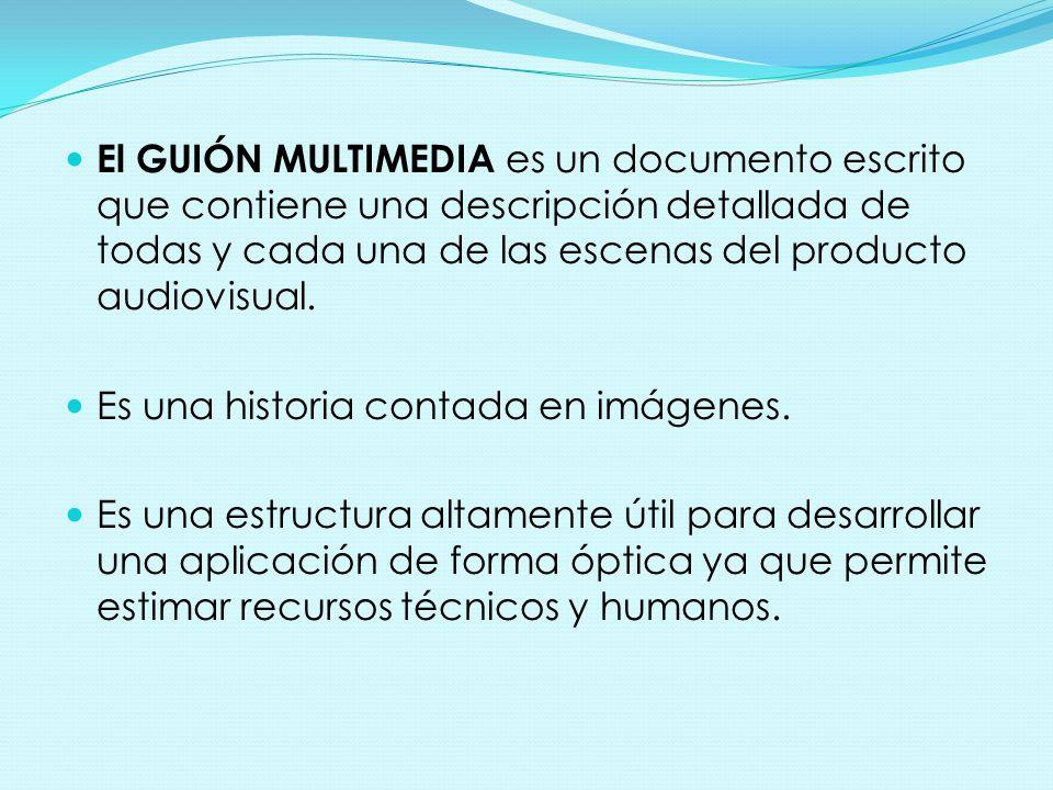 El GUIÓN MULTIMEDIA es un documento escrito que contiene una descripción detallada de todas y cada una de las escenas del producto audiovisual. Es una