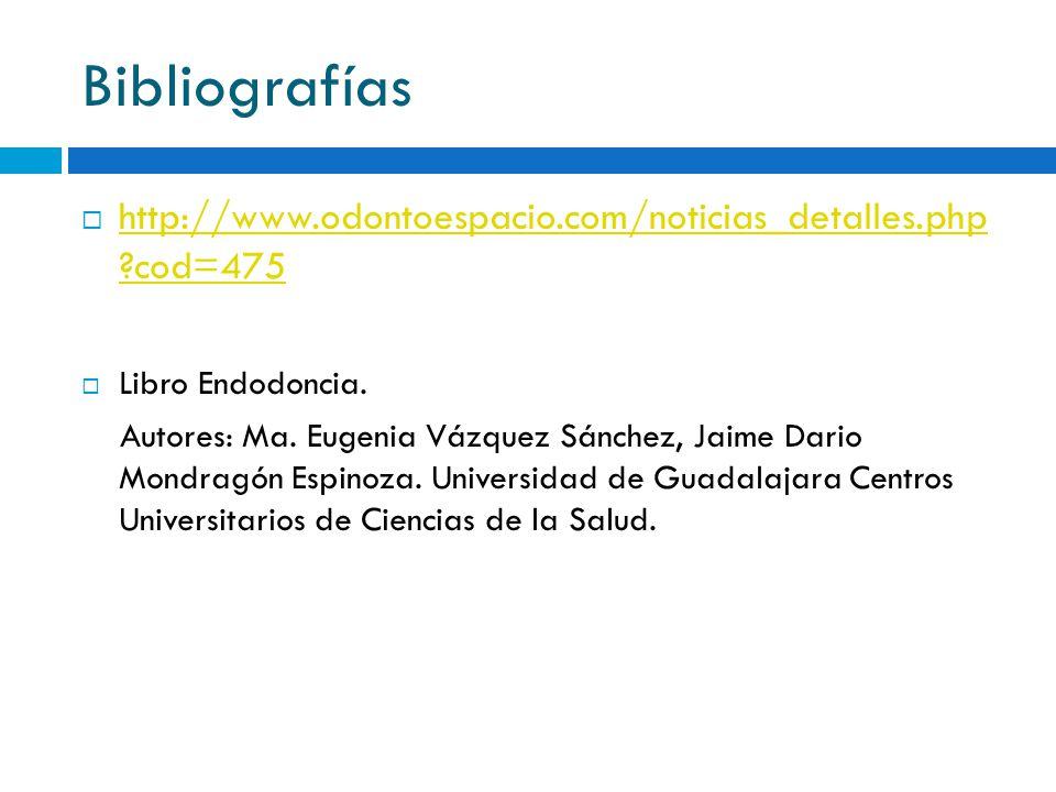 Bibliografías http://www.odontoespacio.com/noticias_detalles.php ?cod=475 http://www.odontoespacio.com/noticias_detalles.php ?cod=475 Libro Endodoncia