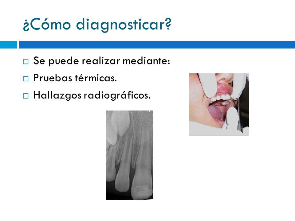 ¿Cómo diagnosticar? Se puede realizar mediante: Pruebas térmicas. Hallazgos radiográficos.