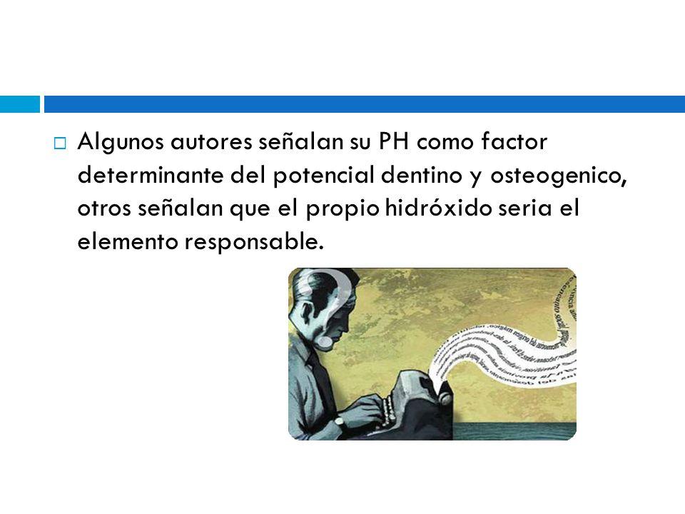 Algunos autores señalan su PH como factor determinante del potencial dentino y osteogenico, otros señalan que el propio hidróxido seria el elemento re