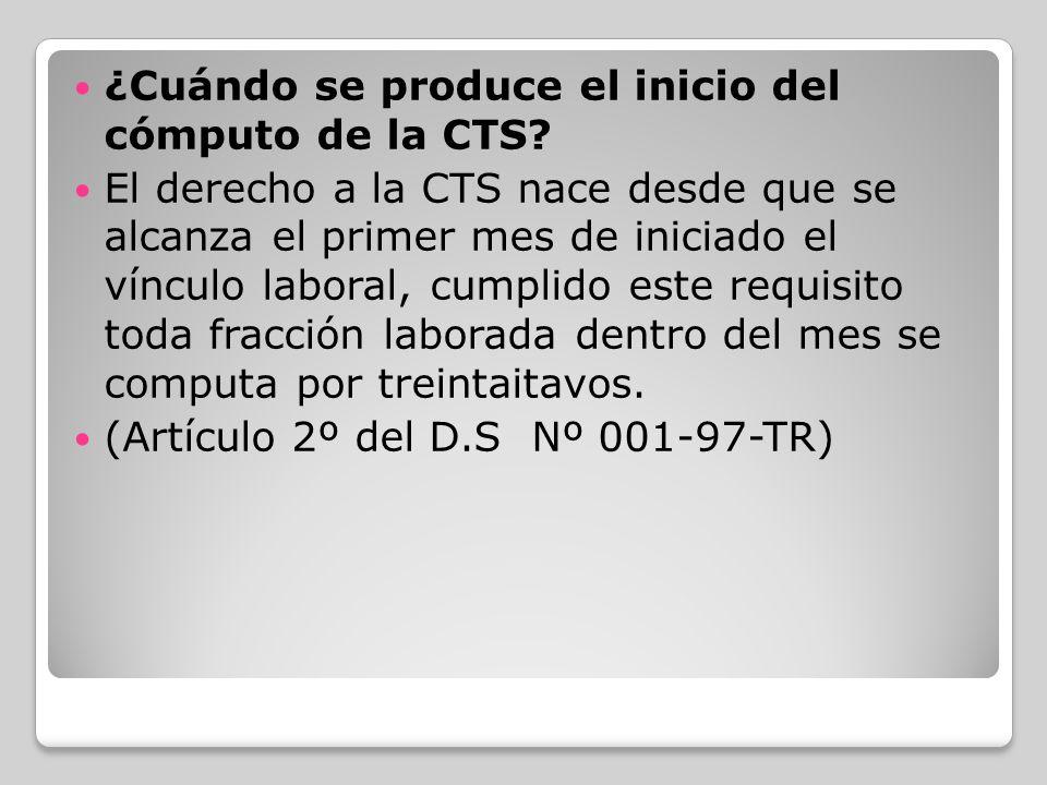 ¿Cuándo se produce el inicio del cómputo de la CTS? El derecho a la CTS nace desde que se alcanza el primer mes de iniciado el vínculo laboral, cumpli
