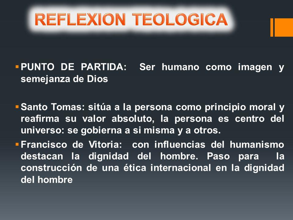 PUNTO DE PARTIDA: Ser humano como imagen y semejanza de Dios Santo Tomas: sitúa a la persona como principio moral y reafirma su valor absoluto, la per