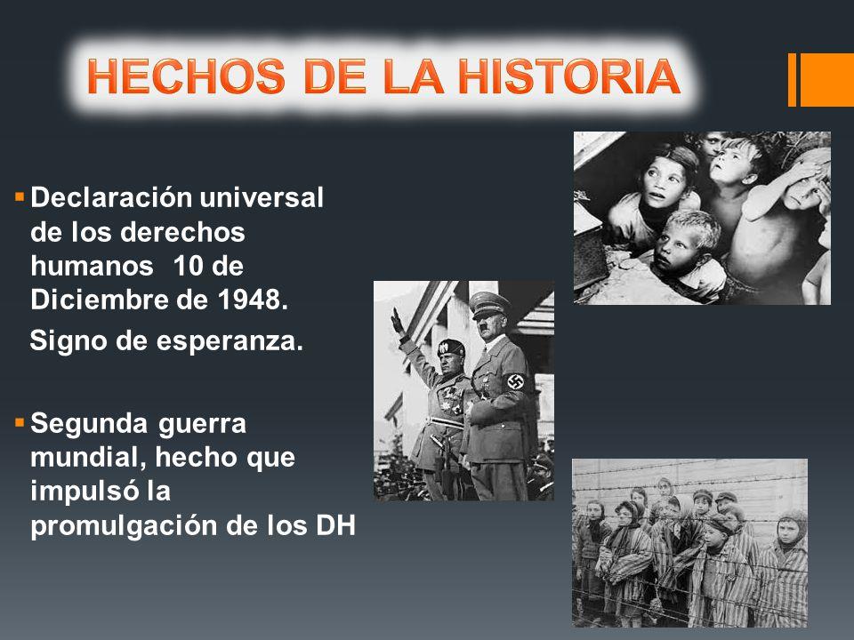 Declaración universal de los derechos humanos 10 de Diciembre de 1948. Signo de esperanza. Segunda guerra mundial, hecho que impulsó la promulgación d