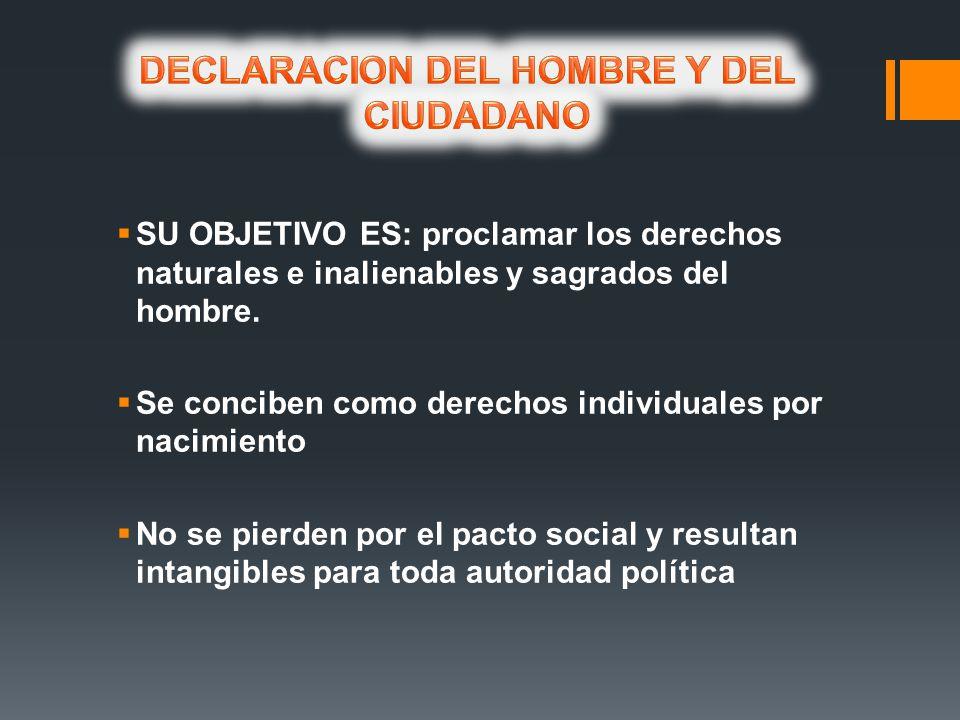 SU OBJETIVO ES: proclamar los derechos naturales e inalienables y sagrados del hombre. Se conciben como derechos individuales por nacimiento No se pie