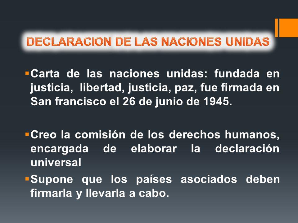Carta de las naciones unidas: fundada en justicia, libertad, justicia, paz, fue firmada en San francisco el 26 de junio de 1945. Creo la comisión de l