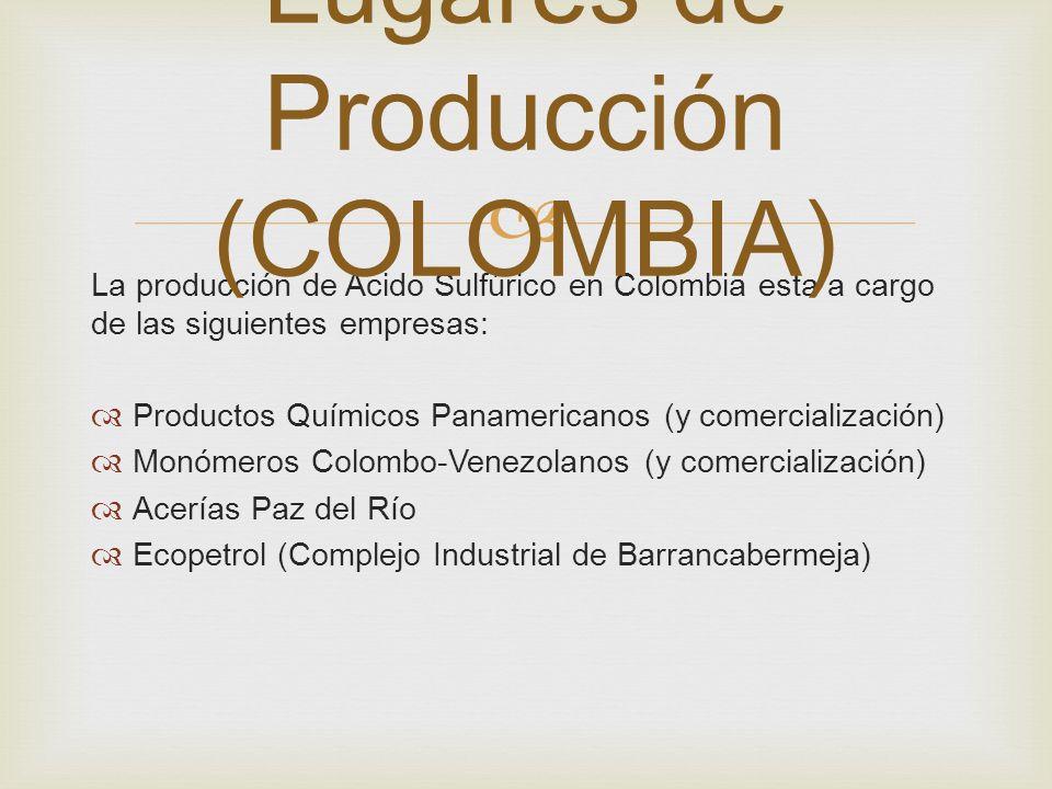 La producción de Acido Sulfúrico en Colombia esta a cargo de las siguientes empresas: Productos Químicos Panamericanos (y comercialización) Monómeros