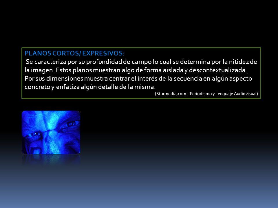 PLANOS CORTOS/ EXPRESIVOS: Se caracteriza por su profundidad de campo lo cual se determina por la nitidez de la imagen.