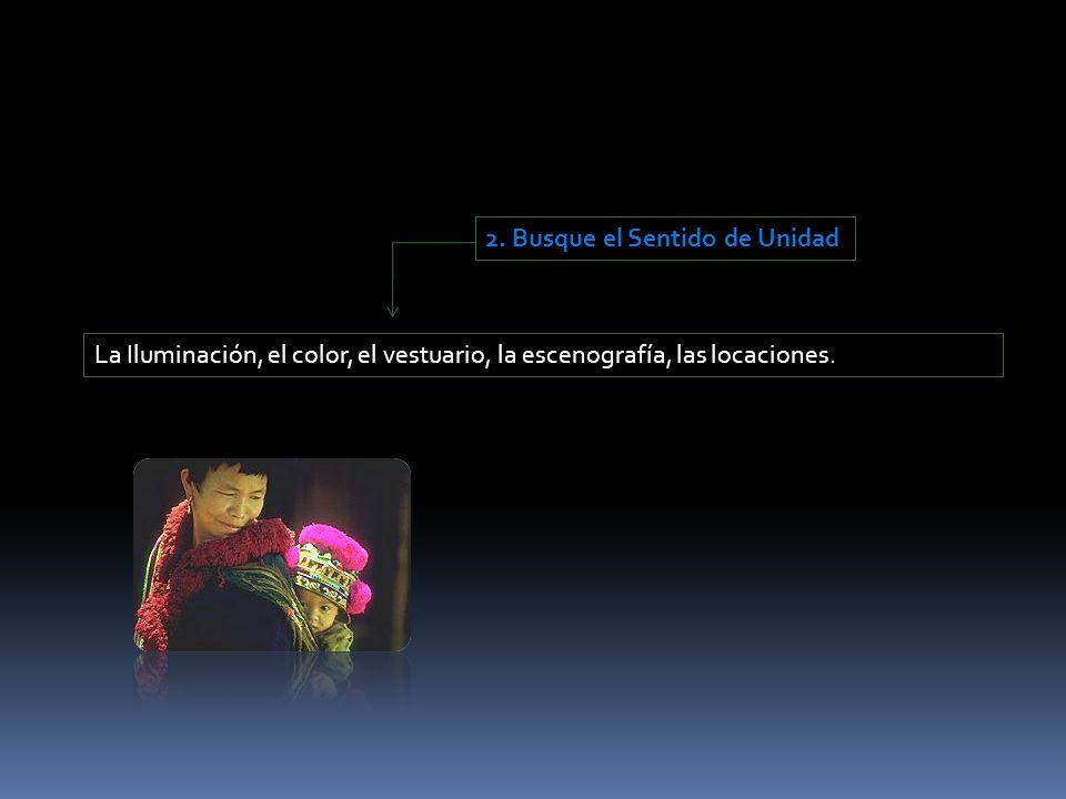 2. Busque el Sentido de Unidad La Iluminación, el color, el vestuario, la escenografía, las locaciones.