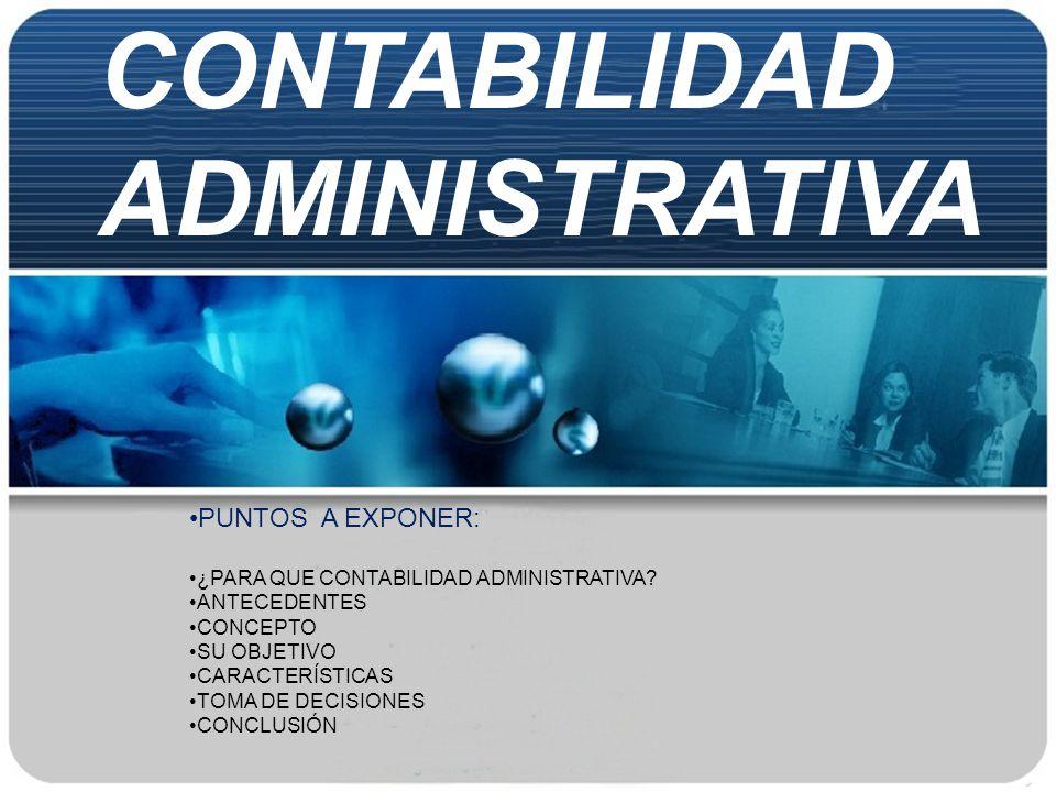 SU OBJETIVO CONTABILIDAD ADMINISTRATIVA ORGANIZACIÓN CONTABLE ̐Para integrar los objetivos y las decisiones de la organización.