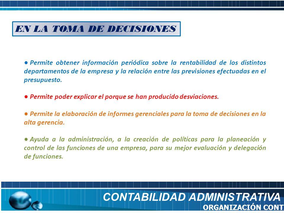CONTABILIDAD ADMINISTRATIVA ORGANIZACIÓN CONTABLE Permite obtener información periódica sobre la rentabilidad de los distintos departamentos de la emp
