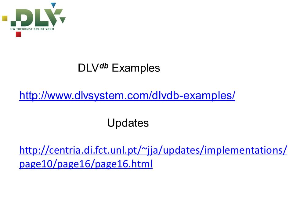 DLV db Examples http://www.dlvsystem.com/dlvdb-examples/ Updates http://centria.di.fct.unl.pt/~jja/updates/implementations/ page10/page16/page16.html