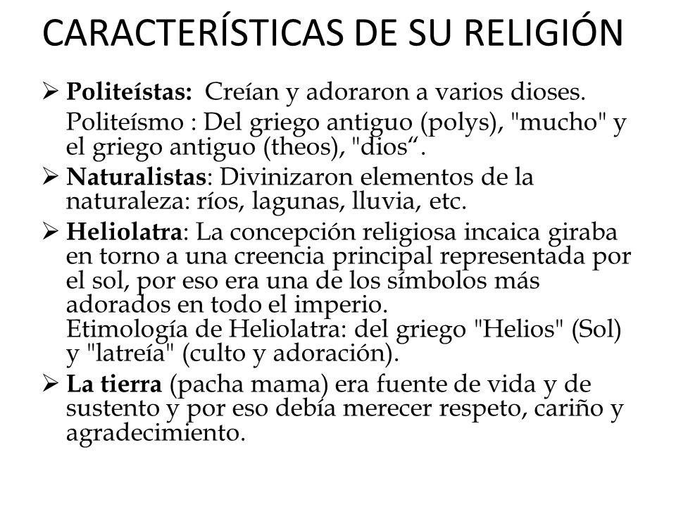 CARACTERÍSTICAS DE SU RELIGIÓN Politeístas: Creían y adoraron a varios dioses. Politeísmo : Del griego antiguo (polys),