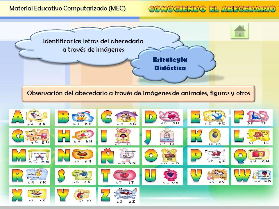 Material Educativo Computarizado (MEC) Objetivo: Identificar las letras del abecedario a través del Material Educativo Computarizado (MEC) Identificar