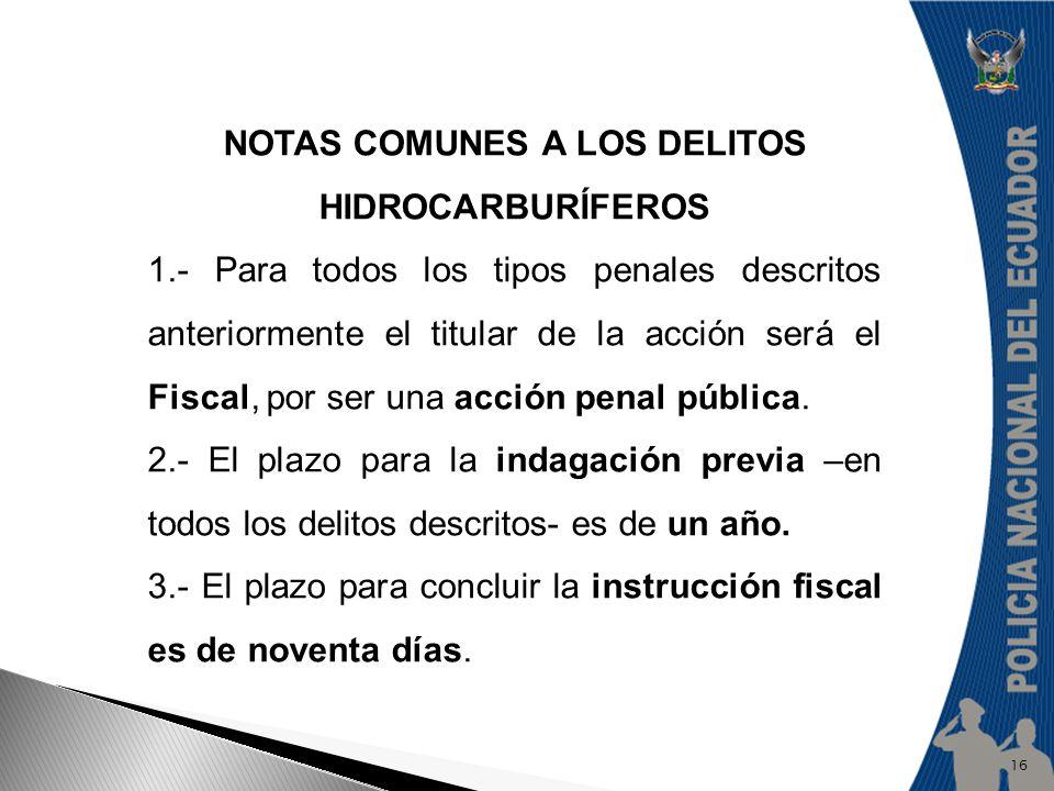 NOTAS COMUNES A LOS DELITOS HIDROCARBURÍFEROS 1.- Para todos los tipos penales descritos anteriormente el titular de la acción será el Fiscal, por ser