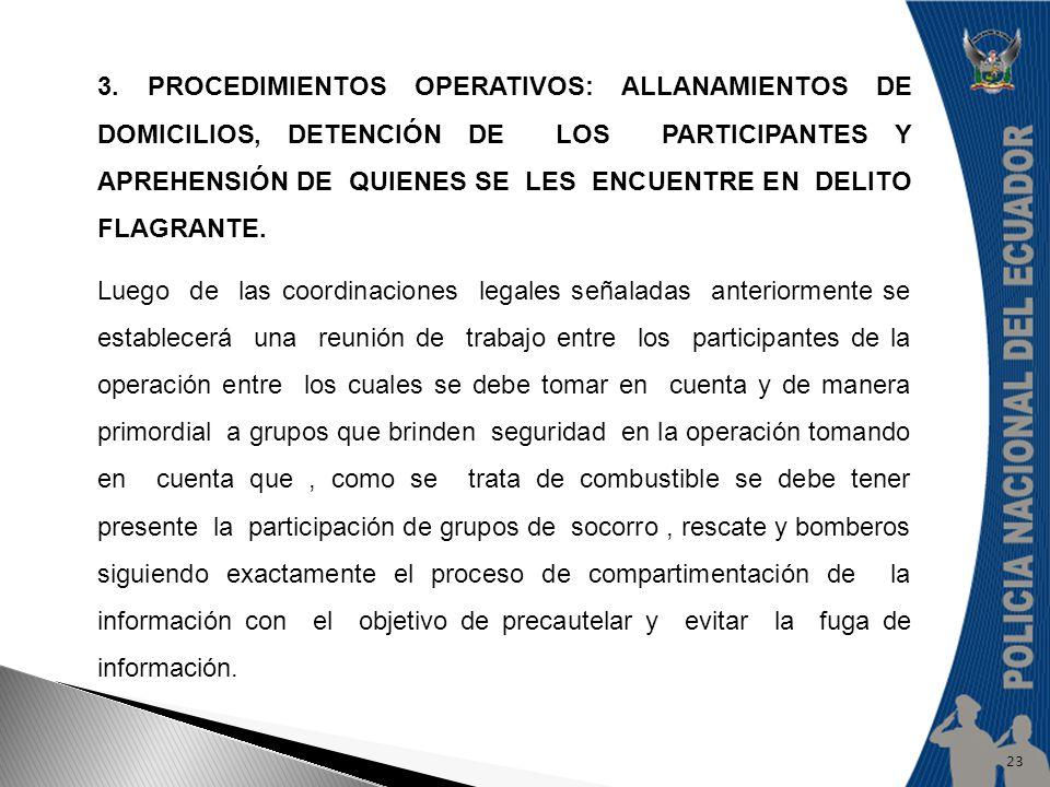 3. PROCEDIMIENTOS OPERATIVOS: ALLANAMIENTOS DE DOMICILIOS, DETENCIÓN DE LOS PARTICIPANTES Y APREHENSIÓN DE QUIENES SE LES ENCUENTRE EN DELITO FLAGRANT