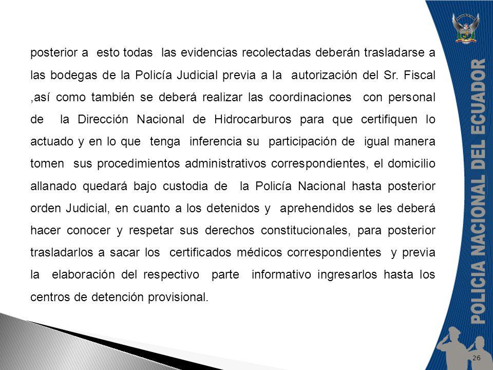 posterior a esto todas las evidencias recolectadas deberán trasladarse a las bodegas de la Policía Judicial previa a la autorización del Sr. Fiscal,as