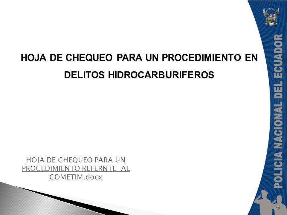 28 HOJA DE CHEQUEO PARA UN PROCEDIMIENTO EN DELITOS HIDROCARBURIFEROS HOJA DE CHEQUEO PARA UN PROCEDIMIENTO REFERNTE AL COMETIM.docx