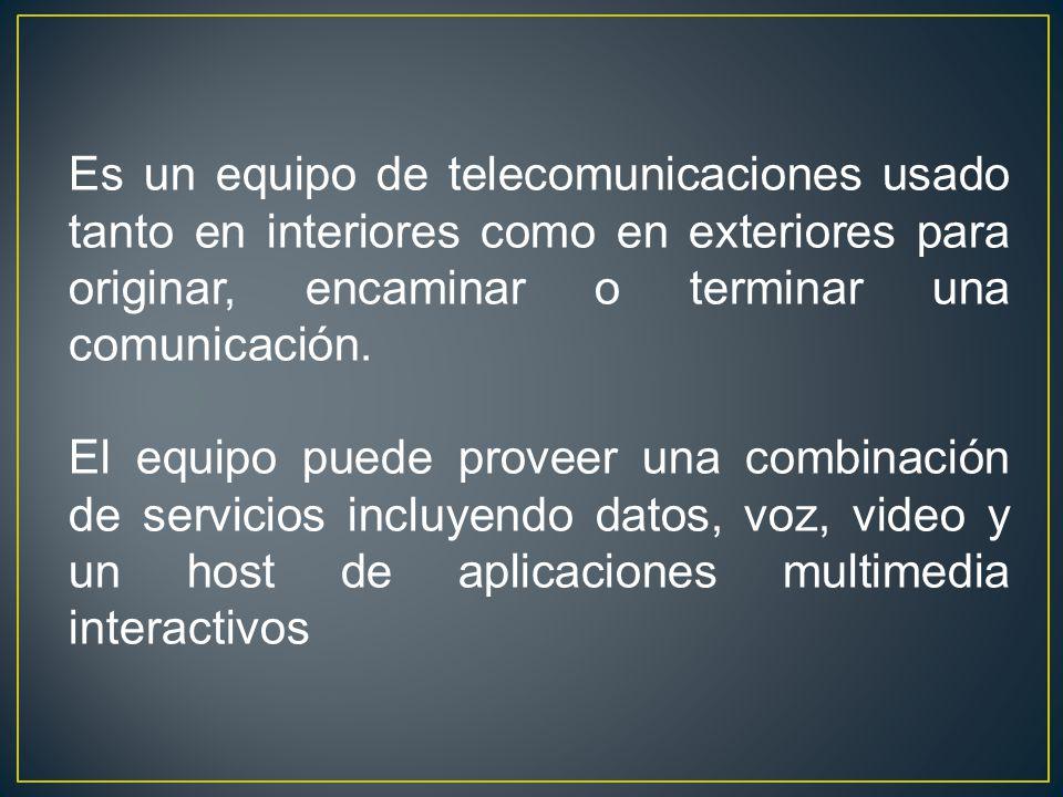Es un equipo de telecomunicaciones usado tanto en interiores como en exteriores para originar, encaminar o terminar una comunicación.