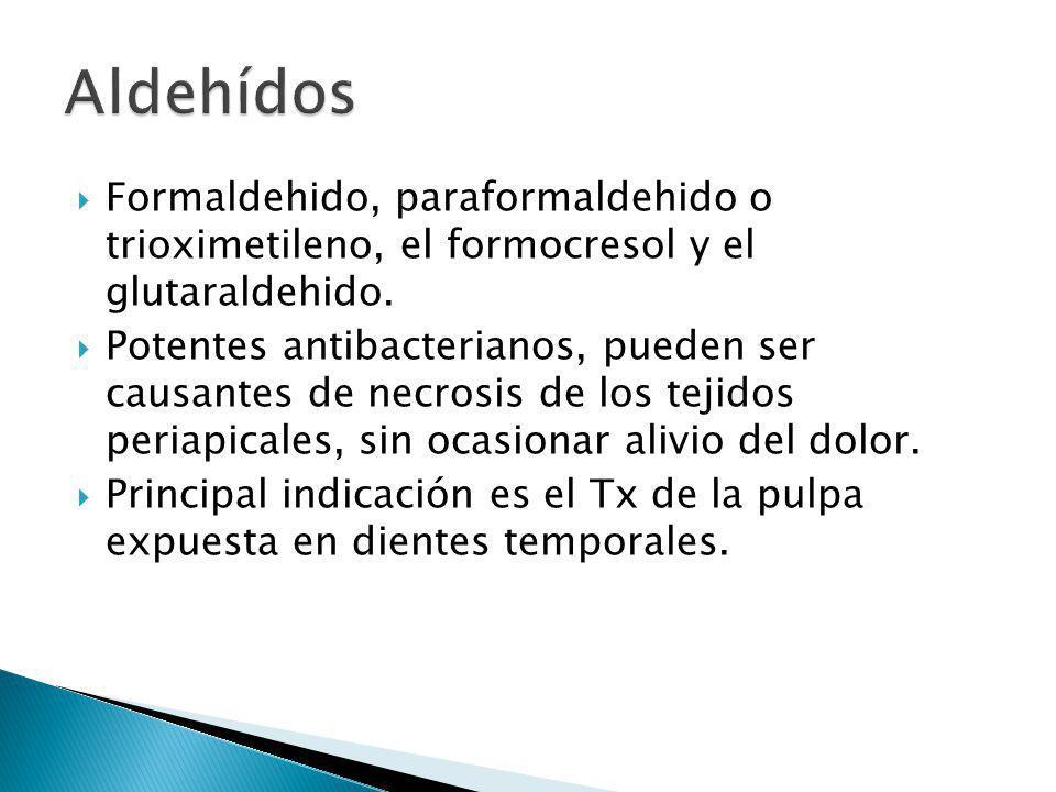 Formaldehido, paraformaldehido o trioximetileno, el formocresol y el glutaraldehido. Potentes antibacterianos, pueden ser causantes de necrosis de los