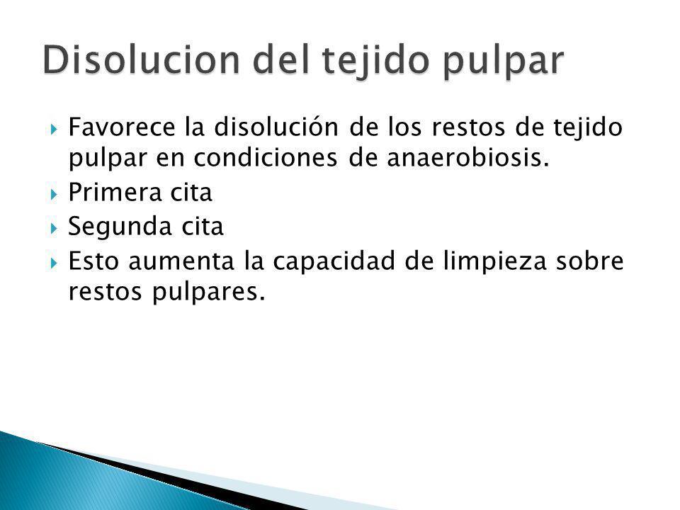 Favorece la disolución de los restos de tejido pulpar en condiciones de anaerobiosis. Primera cita Segunda cita Esto aumenta la capacidad de limpieza