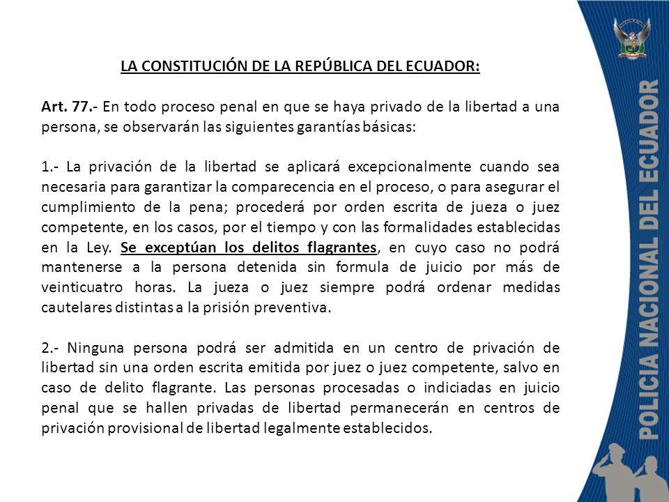 LA CONSTITUCIÓN DE LA REPÚBLICA DEL ECUADOR: Art. 77.- En todo proceso penal en que se haya privado de la libertad a una persona, se observarán las si
