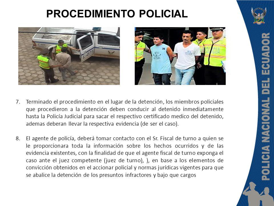 7.Terminado el procedimiento en el lugar de la detención, los miembros policiales que procedieron a la detención deben conducir al detenido inmediatam