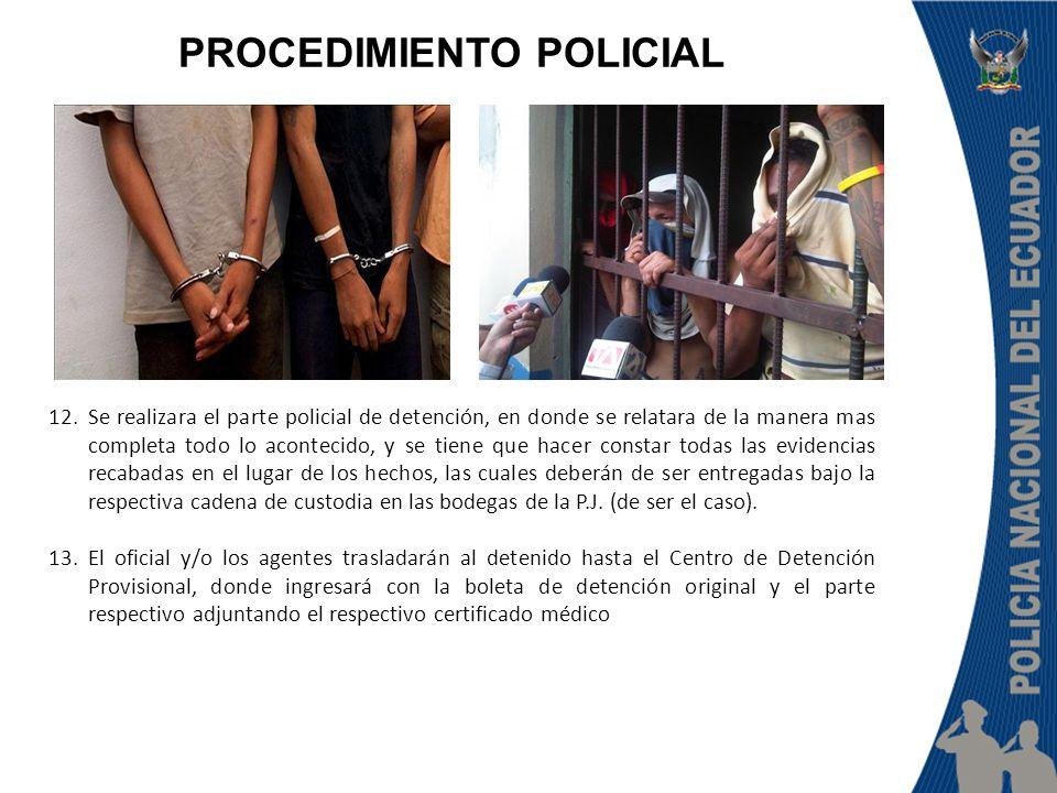 12.Se realizara el parte policial de detención, en donde se relatara de la manera mas completa todo lo acontecido, y se tiene que hacer constar todas