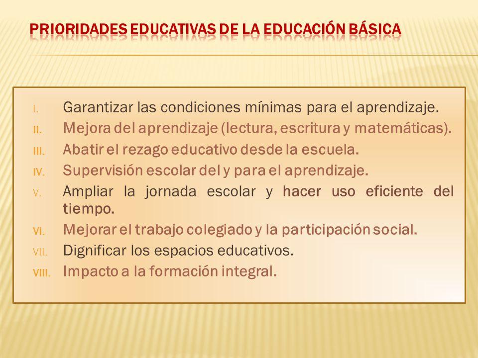 I. Garantizar las condiciones mínimas para el aprendizaje. II. Mejora del aprendizaje (lectura, escritura y matemáticas). III. Abatir el rezago educat