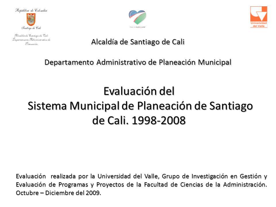 Alcaldía de Santiago de Cali Departamento Administrativo de Planeación Municipal Evaluación del Sistema Municipal de Planeación de Santiago de Cali.