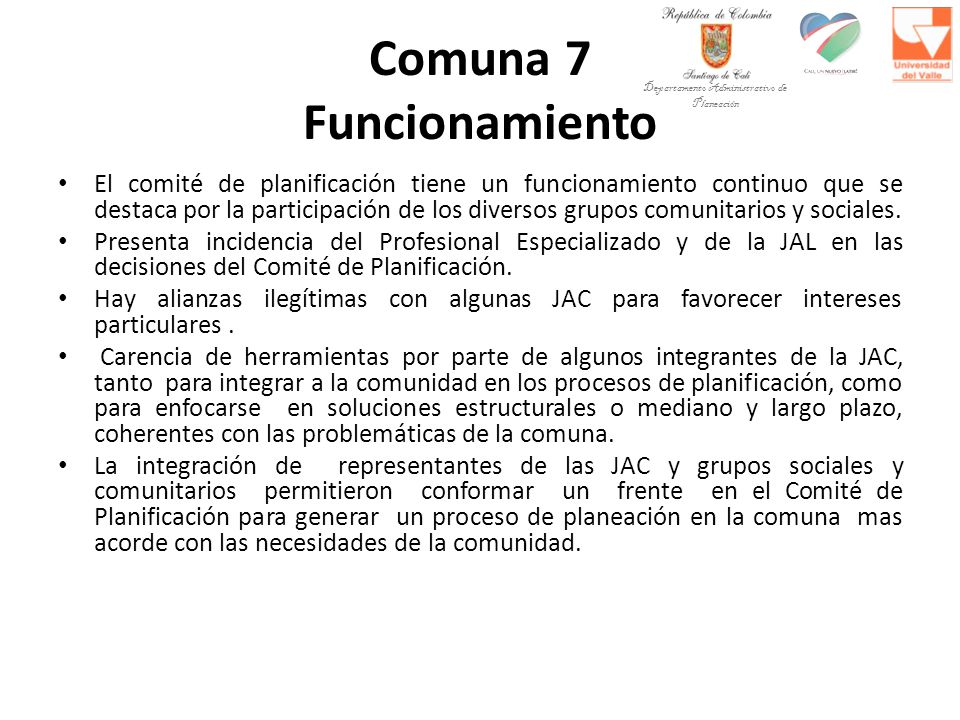 Comuna 7 Funcionamiento El comité de planificación tiene un funcionamiento continuo que se destaca por la participación de los diversos grupos comunitarios y sociales.