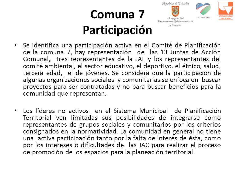 Comuna 7 Participación Se identifica una participación activa en el Comité de Planificación de la comuna 7, hay representación de las 13 Juntas de Acción Comunal, tres representantes de la JAL y los representantes del comité ambiental, el sector educativo, el deportivo, el étnico, salud, tercera edad, el de jóvenes.
