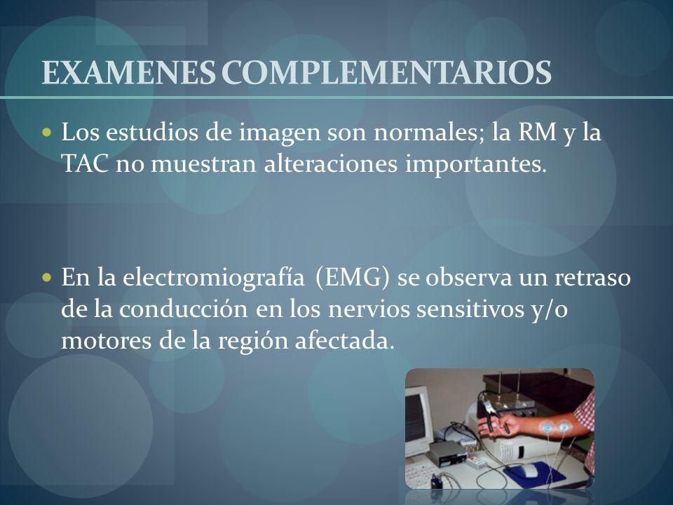 EXAMENES COMPLEMENTARIOS Los estudios de imagen son normales; la RM y la TAC no muestran alteraciones importantes. En la electromiografía (EMG) se obs