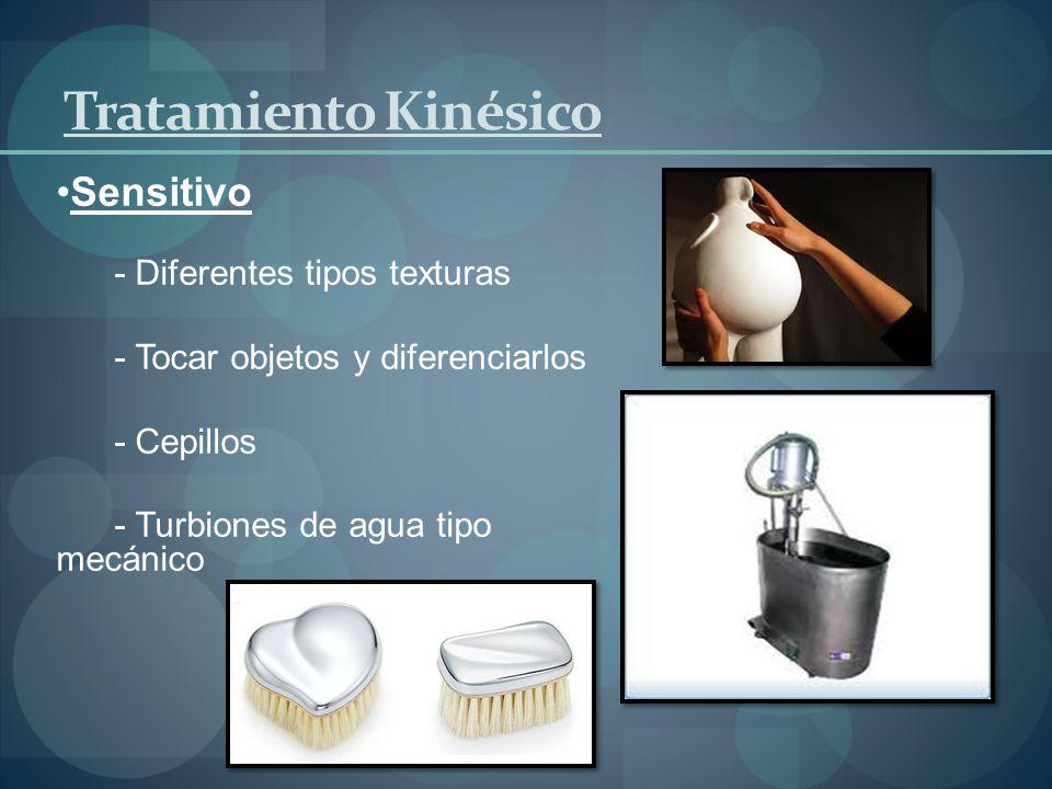 Tratamiento Kinésico Sensitivo - Diferentes tipos texturas - Tocar objetos y diferenciarlos - Cepillos - Turbiones de agua tipo mecánico