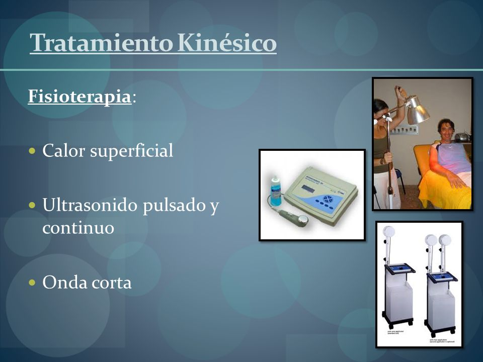 Tratamiento Kinésico Fisioterapia: Calor superficial Ultrasonido pulsado y continuo Onda corta