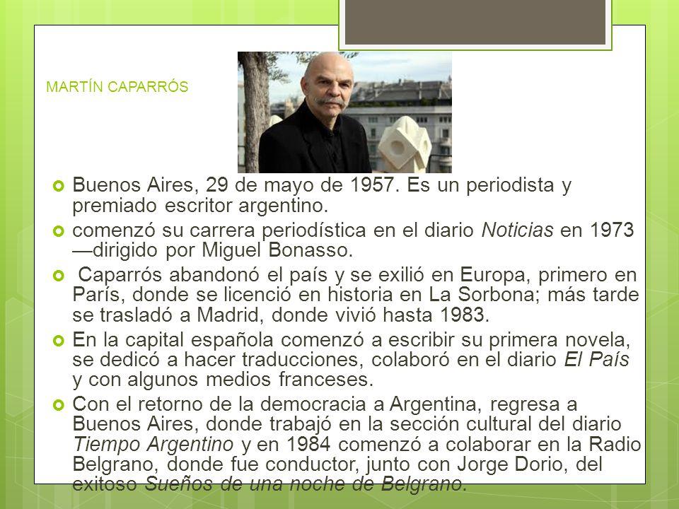 MARTÍN CAPARRÓS Buenos Aires, 29 de mayo de 1957.Es un periodista y premiado escritor argentino.