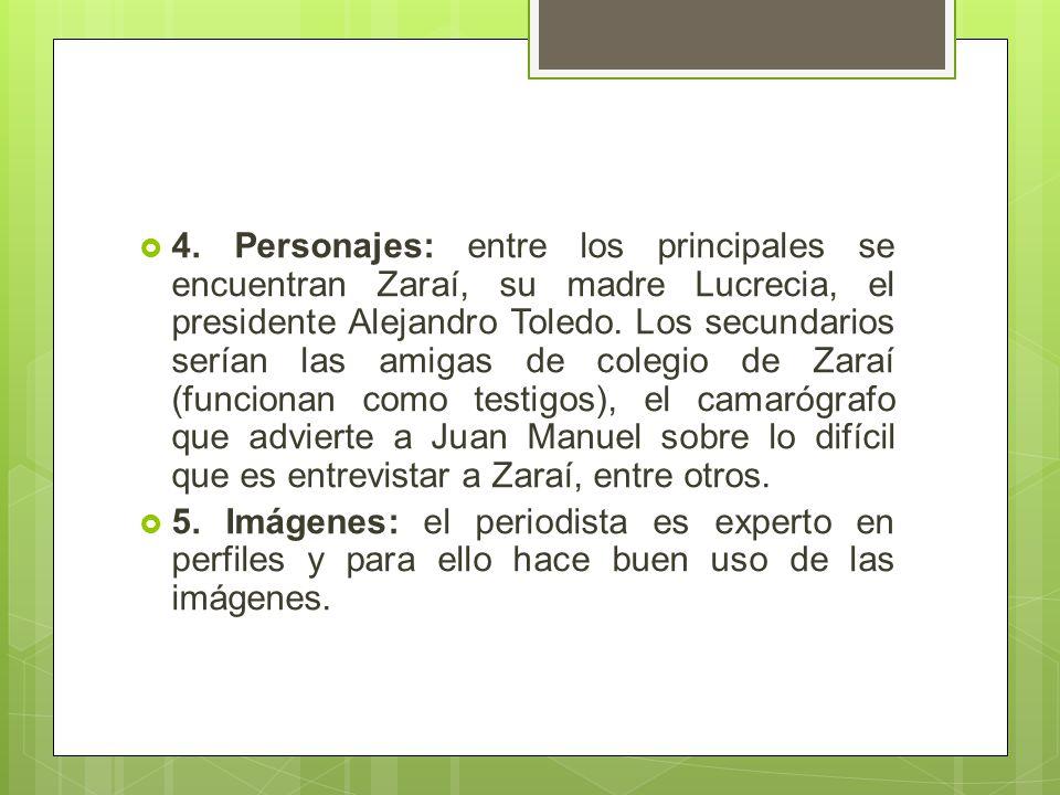 4. Personajes: entre los principales se encuentran Zaraí, su madre Lucrecia, el presidente Alejandro Toledo. Los secundarios serían las amigas de cole