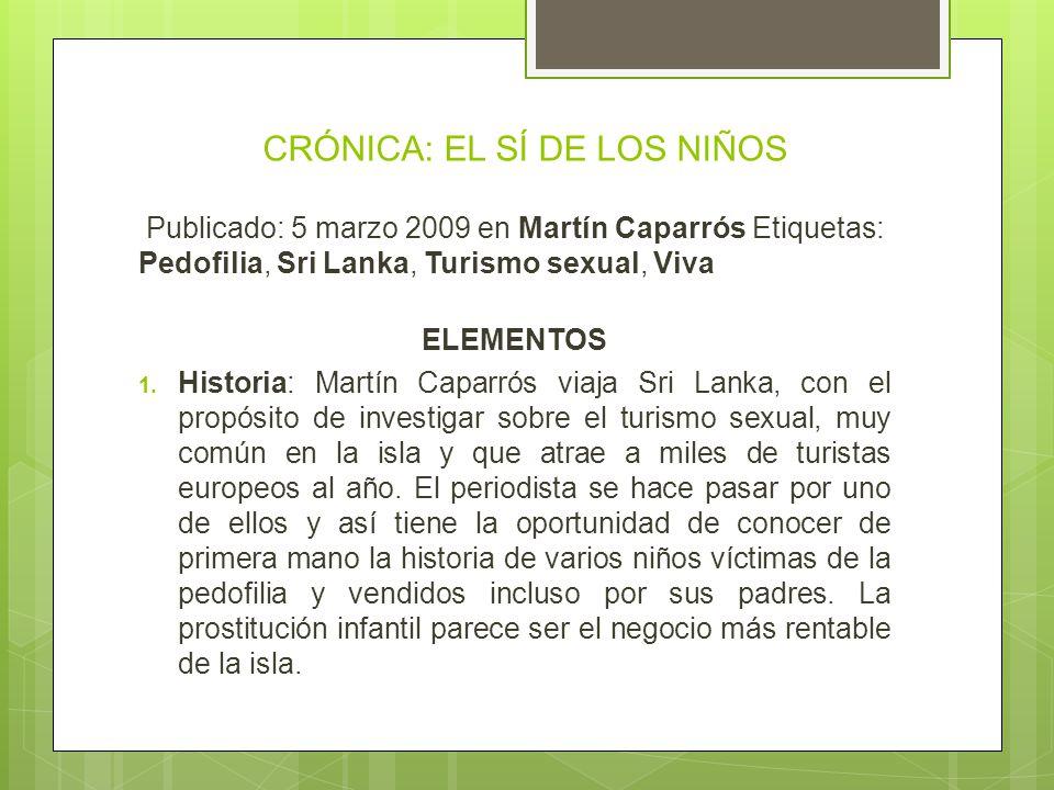 CRÓNICA: EL SÍ DE LOS NIÑOS Publicado: 5 marzo 2009 en Martín Caparrós Etiquetas: Pedofilia, Sri Lanka, Turismo sexual, Viva ELEMENTOS 1.