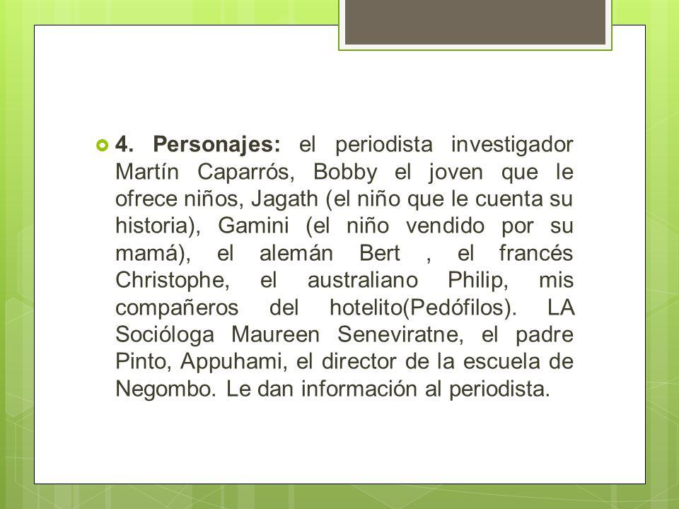 4. Personajes: el periodista investigador Martín Caparrós, Bobby el joven que le ofrece niños, Jagath (el niño que le cuenta su historia), Gamini (el