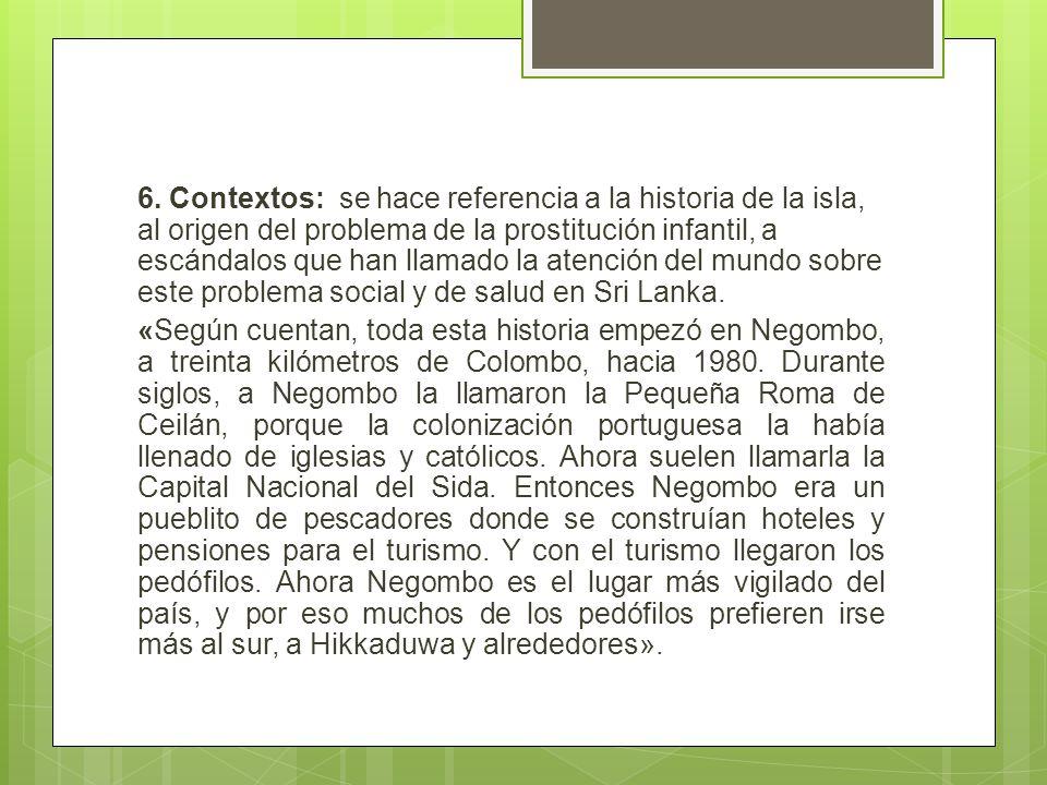 6. Contextos: se hace referencia a la historia de la isla, al origen del problema de la prostitución infantil, a escándalos que han llamado la atenció
