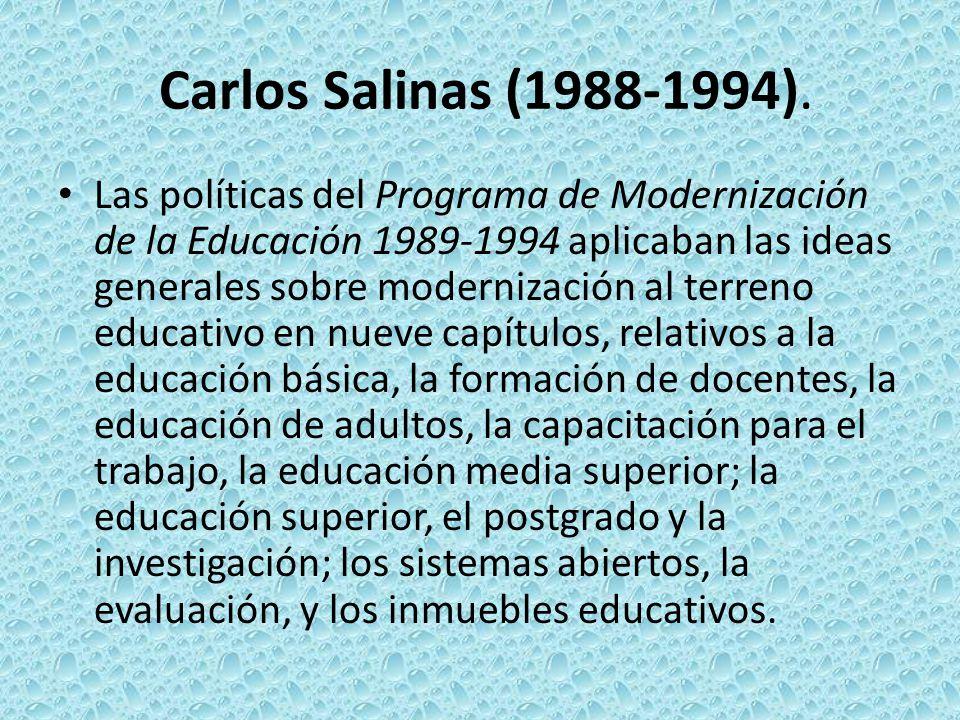 Carlos Salinas (1988-1994). Las políticas del Programa de Modernización de la Educación 1989-1994 aplicaban las ideas generales sobre modernización al