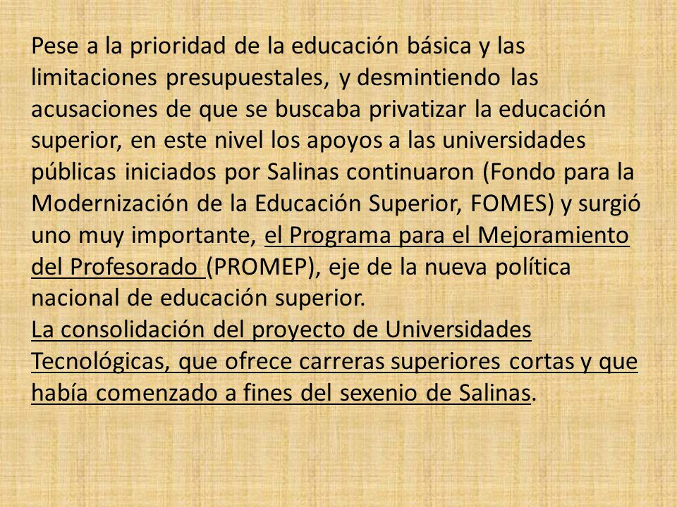 Pese a la prioridad de la educación básica y las limitaciones presupuestales, y desmintiendo las acusaciones de que se buscaba privatizar la educación