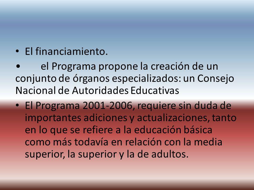 El financiamiento. el Programa propone la creación de un conjunto de órganos especializados: un Consejo Nacional de Autoridades Educativas El Programa