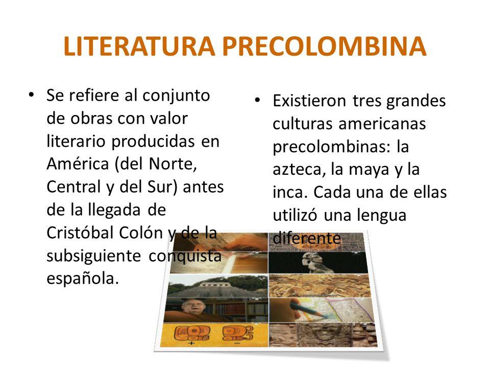 Se refiere al conjunto de obras con valor literario producidas en América (del Norte, Central y del Sur) antes de la llegada de Cristóbal Colón y de l