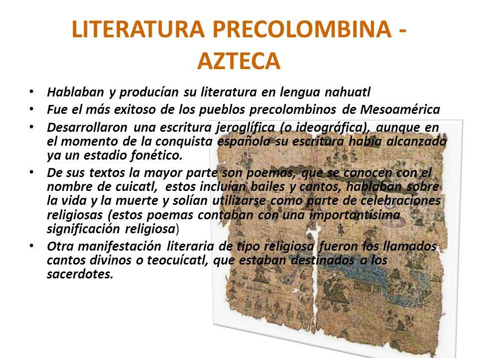 LITERATURA PRECOLOMBINA - AZTECA Hablaban y producían su literatura en lengua nahuatl Fue el más exitoso de los pueblos precolombinos de Mesoamérica D
