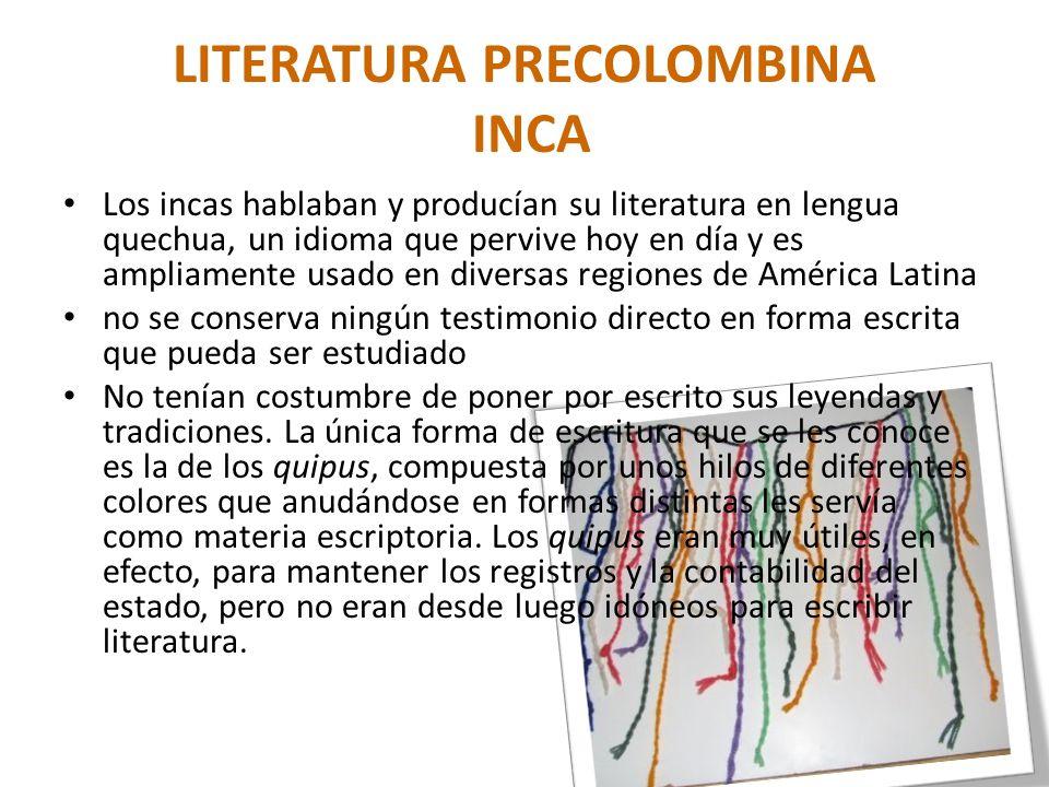 LITERATURA PRECOLOMBINA INCA Los incas hablaban y producían su literatura en lengua quechua, un idioma que pervive hoy en día y es ampliamente usado e
