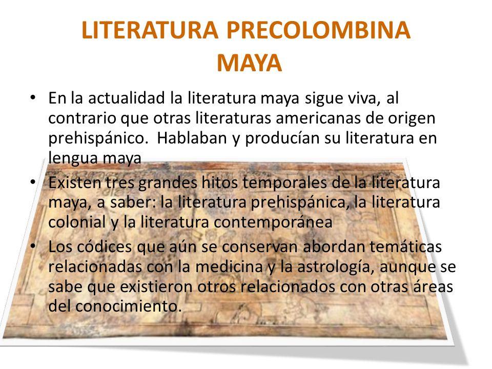LITERATURA PRECOLOMBINA MAYA En la actualidad la literatura maya sigue viva, al contrario que otras literaturas americanas de origen prehispánico. Hab