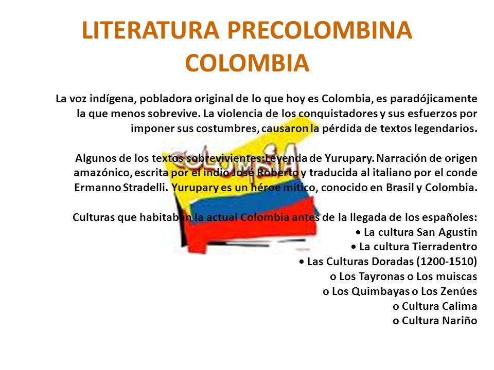 LITERATURA PRECOLOMBINA COLOMBIA La voz indígena, pobladora original de lo que hoy es Colombia, es paradójicamente la que menos sobrevive. La violenci